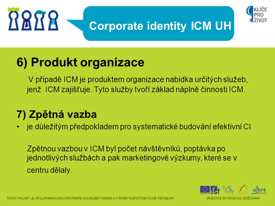 Corporate identity ICM UH 6) Produkt organizace V případě ICM je produktem organizace nabídka určitých služeb, jenž ICM zajišťuje. Tyto služby tvoří z