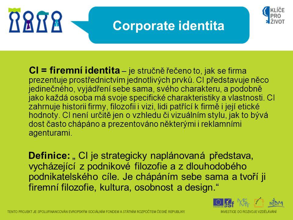 Corporate identita CI = firemní identita – je stručně řečeno to, jak se firma prezentuje prostřednictvím jednotlivých prvků. CI představuje něco jedin