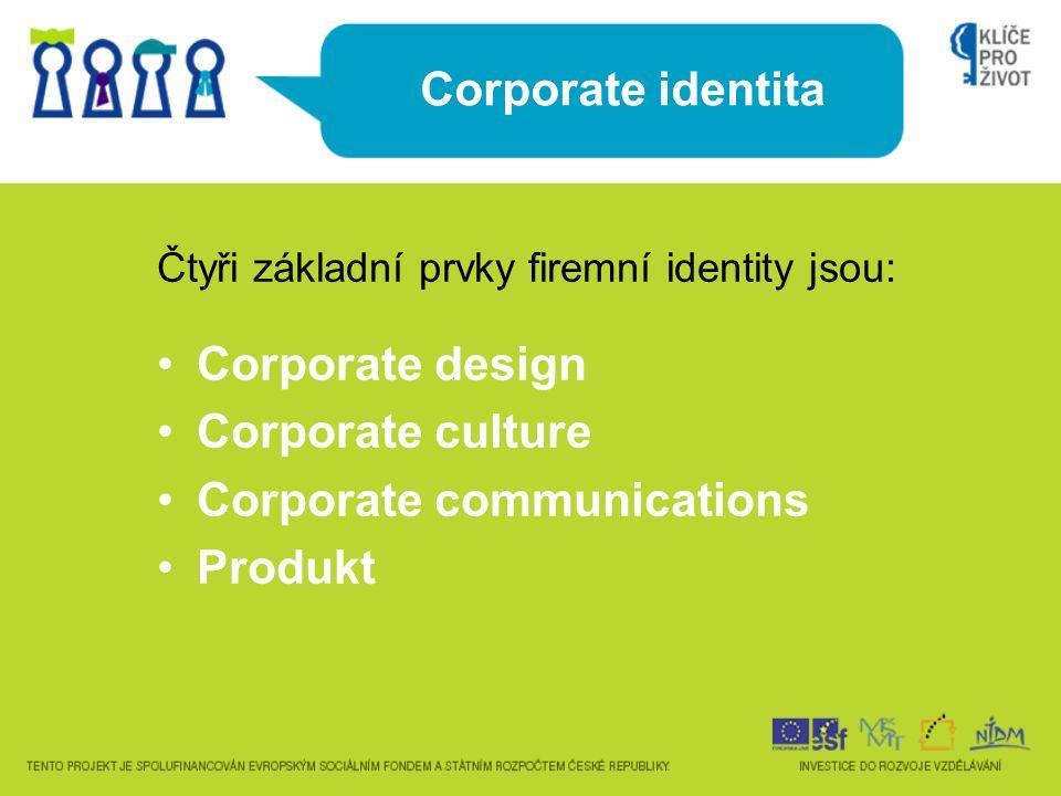 Corporate identita Čtyři základní prvky firemní identity jsou: Corporate design Corporate culture Corporate communications Produkt