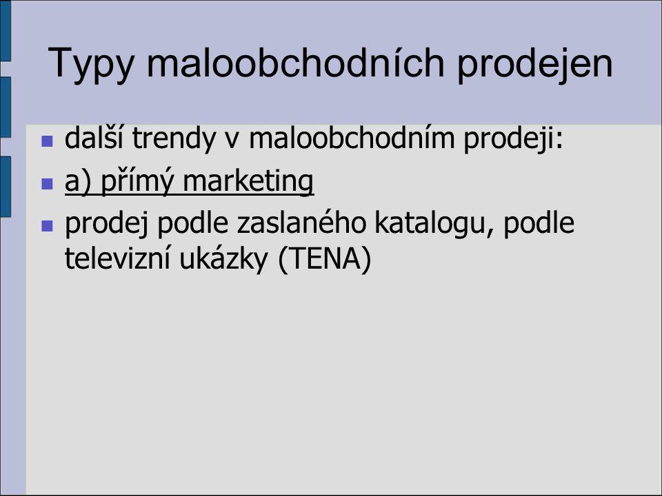 Typy maloobchodních prodejen další trendy v maloobchodním prodeji: a) přímý marketing prodej podle zaslaného katalogu, podle televizní ukázky (TENA)