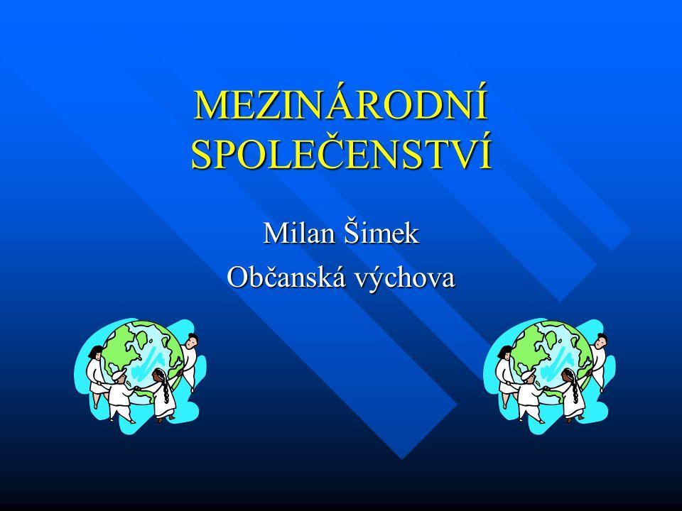 MEZINÁRODNÍ SPOLEČENSTVÍ Milan Šimek Občanská výchova
