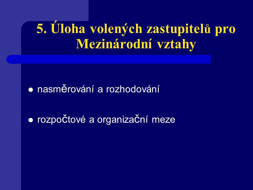 5. Úloha volených zastupitel ů pro Mezinárodní vztahy nasm ě rování a rozhodování rozpo č tové a organiza č ní meze