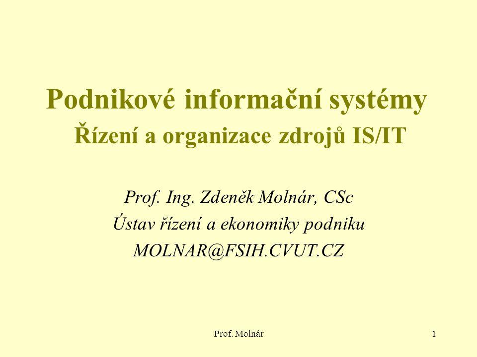 Prof. Molnár1 Podnikové informační systémy Řízení a organizace zdrojů IS/IT Prof.