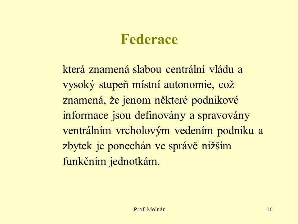 Prof. Molnár16 Federace která znamená slabou centrální vládu a vysoký stupeň místní autonomie, což znamená, že jenom některé podnikové informace jsou