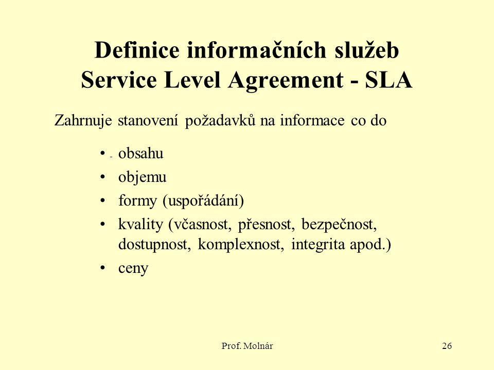Prof. Molnár26 Definice informačních služeb Service Level Agreement - SLA Zahrnuje stanovení požadavků na informace co do obsahu objemu formy (uspořád