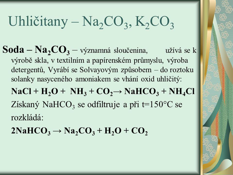 Potaš – K 2 CO 3 Výroba: 2KOH + CO 2 → K 2 CO 3 + H 2 O -bílá hygroskopická látka, -potaš se využívá pro výrobu porcelánu, chemického skla, optických čoček, textilní barviva a na výrobu draselných mýdel.