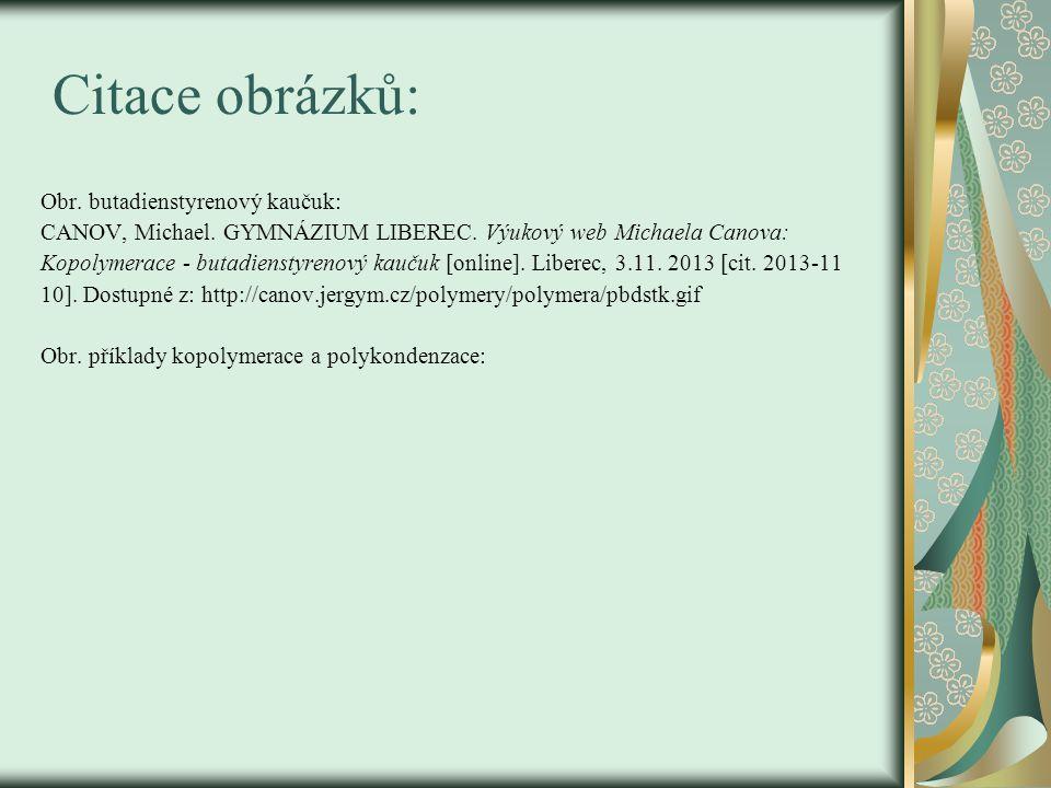 Citace obrázků: Obr. butadienstyrenový kaučuk: CANOV, Michael. GYMNÁZIUM LIBEREC. Výukový web Michaela Canova: Kopolymerace - butadienstyrenový kaučuk