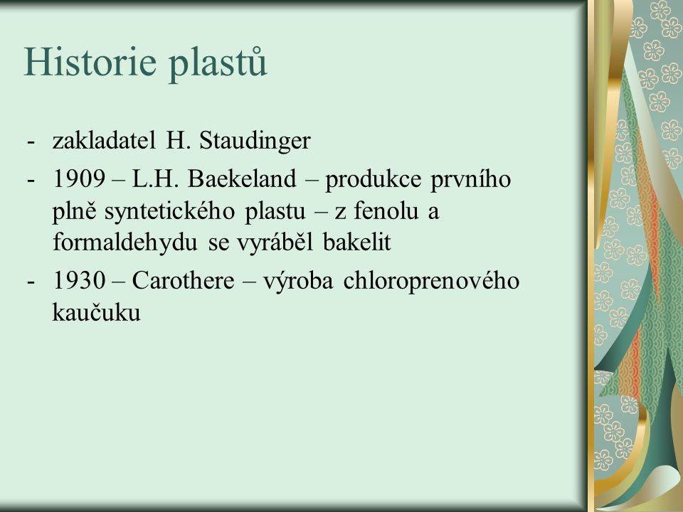 Historie plastů -zakladatel H. Staudinger -1909 – L.H. Baekeland – produkce prvního plně syntetického plastu – z fenolu a formaldehydu se vyráběl bake