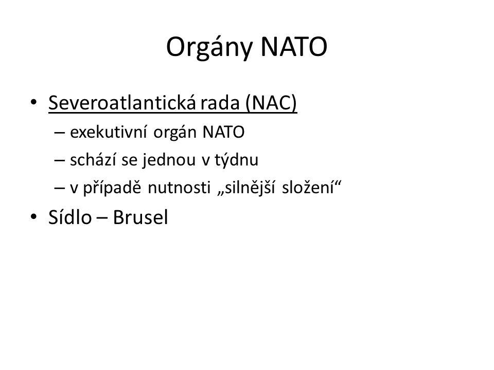 """Orgány NATO Severoatlantická rada (NAC) – exekutivní orgán NATO – schází se jednou v týdnu – v případě nutnosti """"silnější složení"""" Sídlo – Brusel"""
