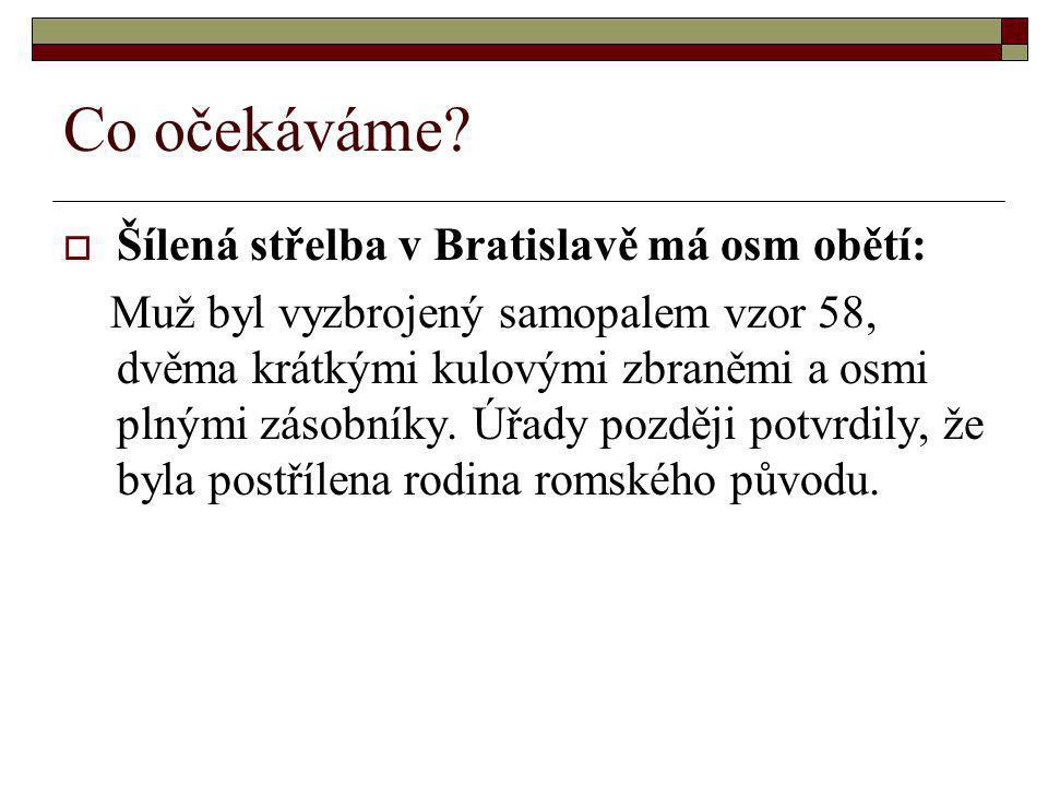 Co očekáváme?  Šílená střelba v Bratislavě má osm obětí: Muž byl vyzbrojený samopalem vzor 58, dvěma krátkými kulovými zbraněmi a osmi plnými zásobní