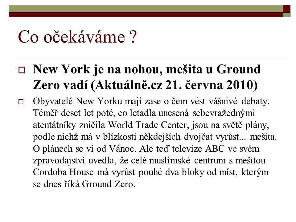 Co očekáváme ?  New York je na nohou, mešita u Ground Zero vadí (Aktuálně.cz 21. června 2010)  Obyvatelé New Yorku mají zase o čem vést vášnivé deba