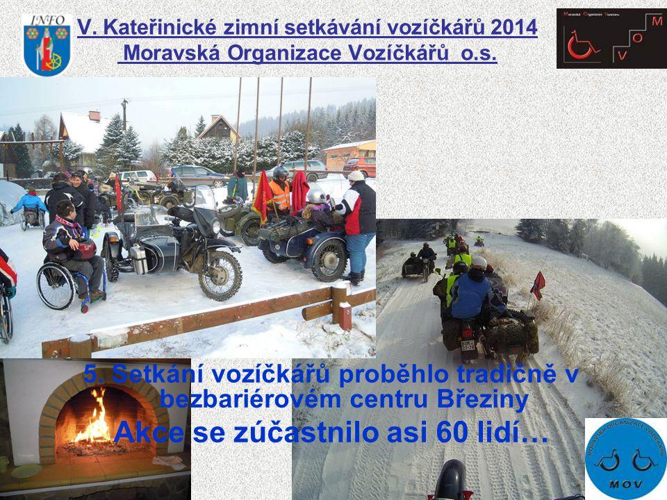 V. Kateřinické zimní setkávání vozíčkářů 2014 Moravská Organizace Vozíčkářů o.s. 5. Setkání vozíčkářů proběhlo tradičně v bezbariérovém centru Březiny