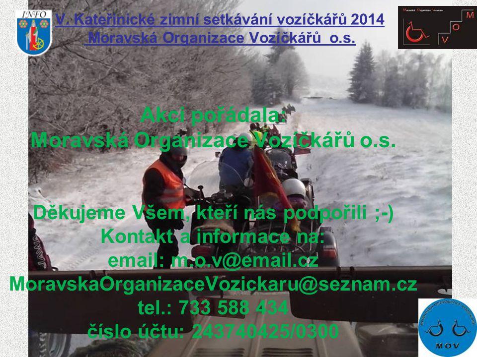 Akci pořádala: Moravská Organizace Vozíčkářů o.s. Děkujeme Všem, kteří nás podpořili ;-) Kontakt a informace na: email: m.o.v@email.cz MoravskaOrganiz