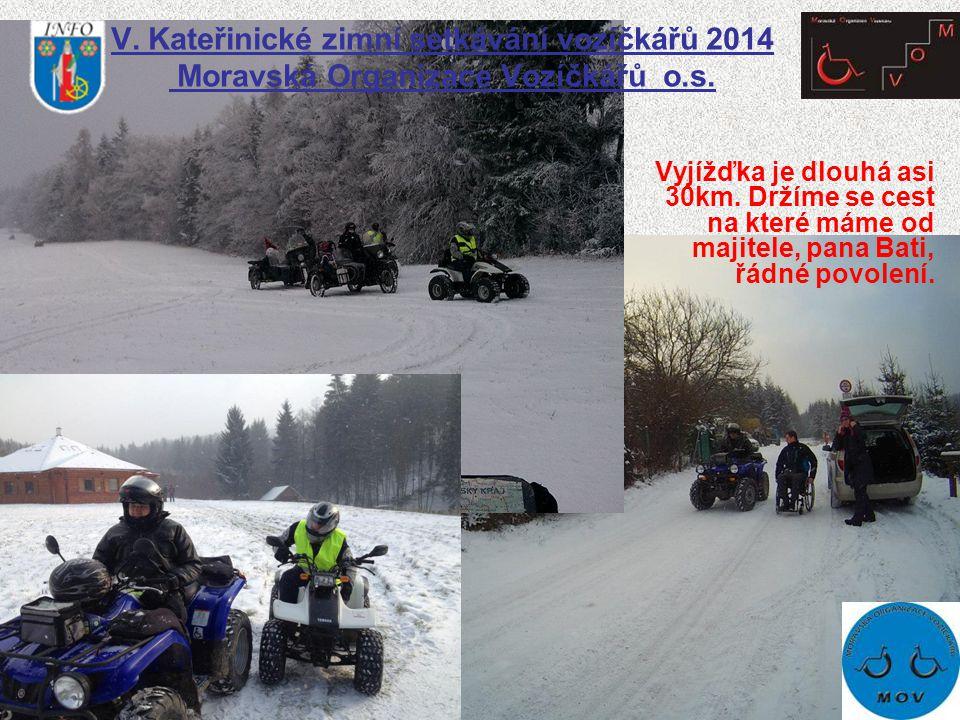 V. Kateřinické zimní setkávání vozíčkářů 2014 Moravská Organizace Vozíčkářů o.s. Vyjížďka je dlouhá asi 30km. Držíme se cest na které máme od majitele
