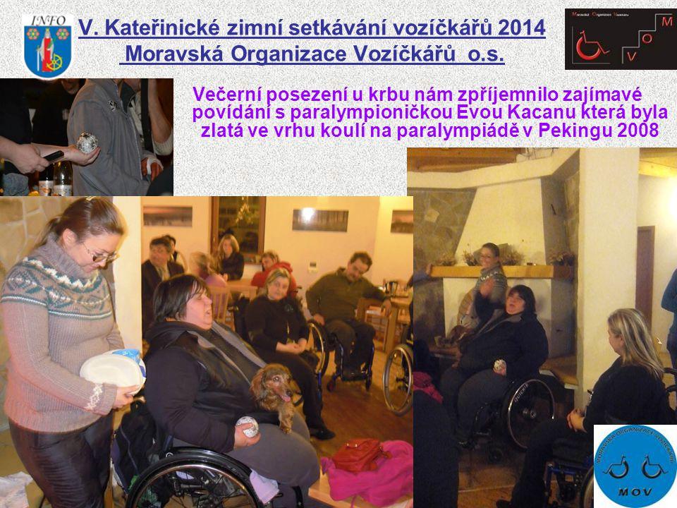 V. Kateřinické zimní setkávání vozíčkářů 2014 Moravská Organizace Vozíčkářů o.s. Večerní posezení u krbu nám zpříjemnilo zajímavé povídání s paralympi