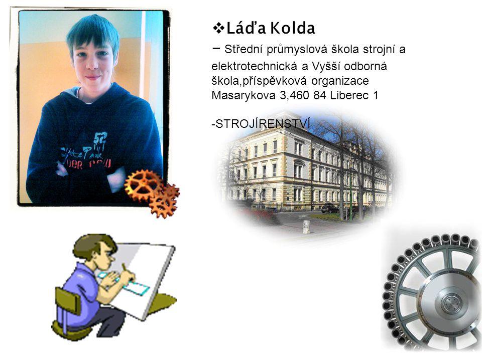  Láďa Kolda - Střední průmyslová škola strojní a elektrotechnická a Vyšší odborná škola,příspěvková organizace Masarykova 3,460 84 Liberec 1 -STROJÍRENSTVÍ
