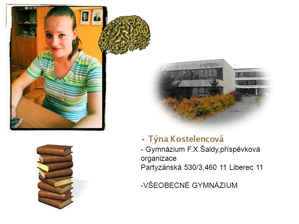 Týna Kostelencová - Gymnázium F.X.Šaldy,příspěvková organizace Partyzánská 530/3,460 11 Liberec 11 -VŠEOBECNÉ GYMNÁZIUM