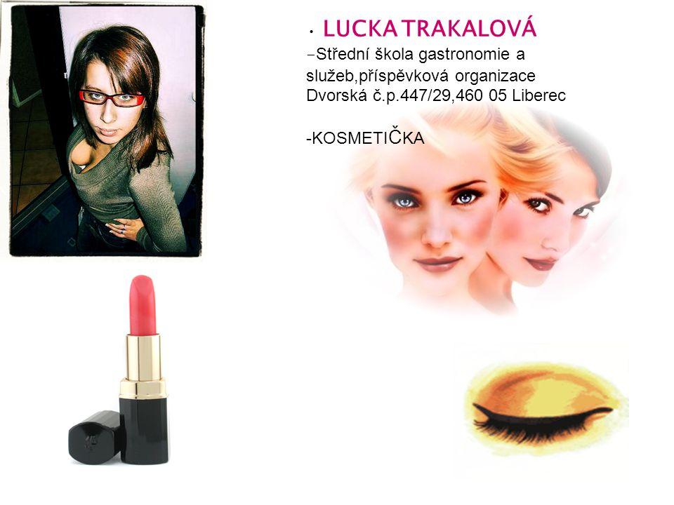 LUCKA TRAKALOVÁ - Střední škola gastronomie a služeb,příspěvková organizace Dvorská č.p.447/29,460 05 Liberec -KOSMETI Č KA