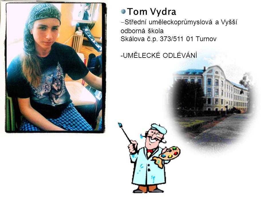 Tom Vydra - Střední uměleckoprůmyslová a Vyšší odborná škola Skálova č.p.