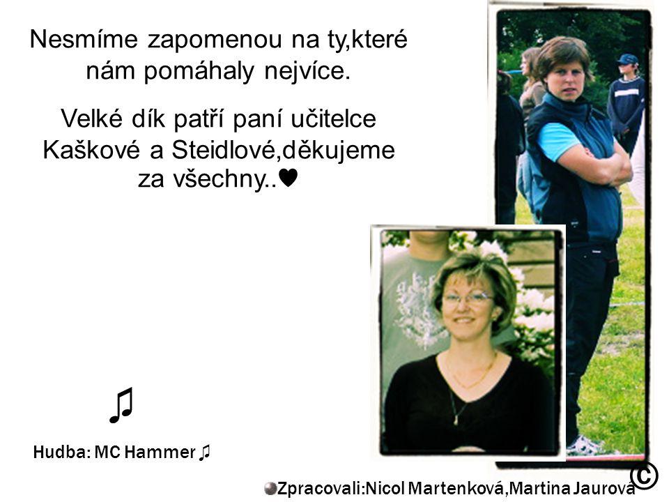 Nesmíme zapomenou na ty,které nám pomáhaly nejvíce. Velké dík patří paní učitelce Kaškové a Steidlové,děkujeme za všechny..♥ ♫ Hudba: MC Hammer ♫ Zpra