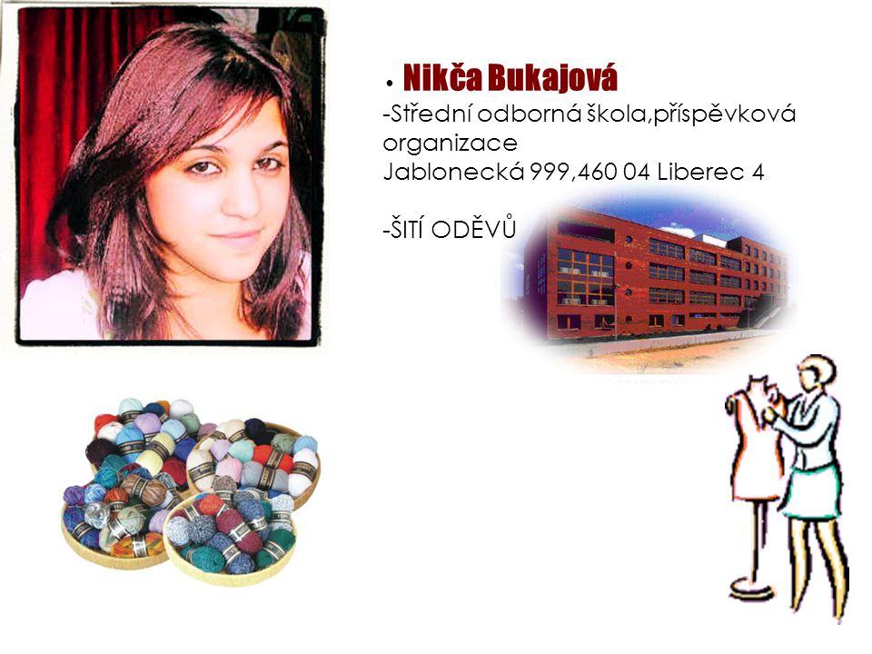 Nikča Bukajová -Střední odborná škola,příspěvková organizace Jablonecká 999,460 04 Liberec 4 -ŠITÍ ODĚVŮ