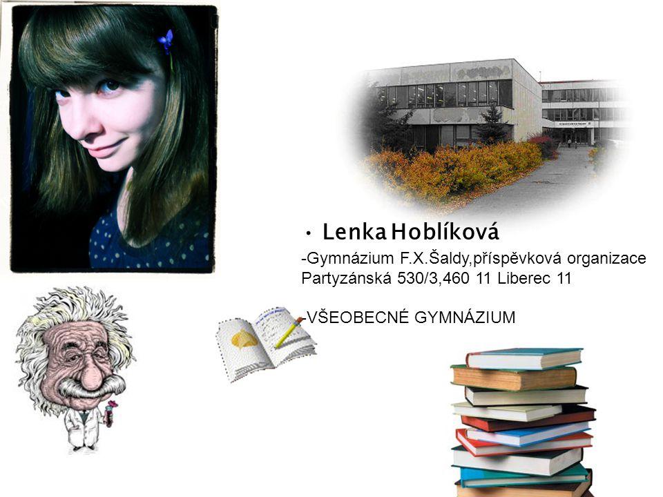 Lenka Hoblíková -Gymnázium F.X.Šaldy,příspěvková organizace Partyzánská 530/3,460 11 Liberec 11 -VŠEOBECNÉ GYMNÁZIUM