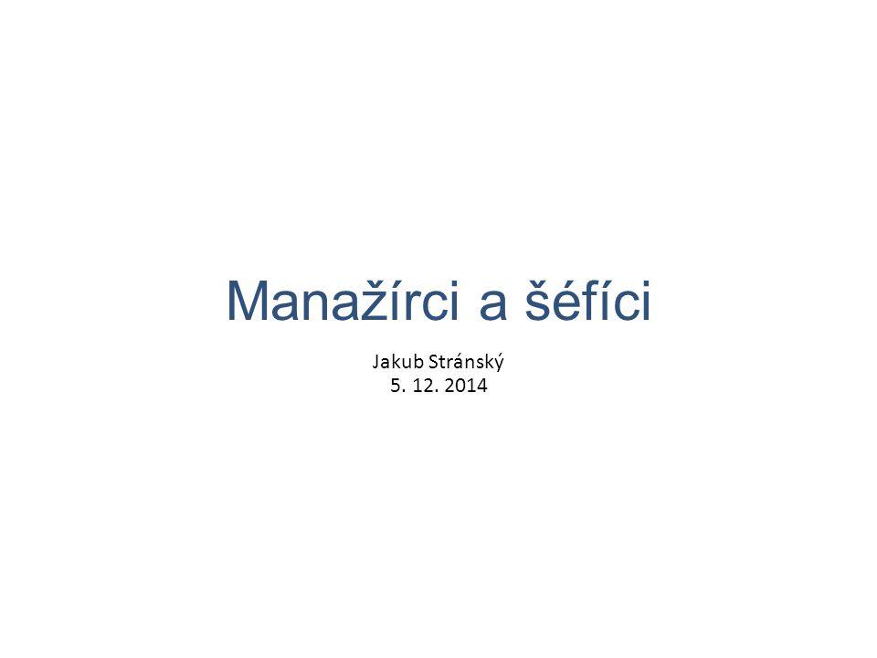 Manažírci a šéfíci Jakub Stránský 5. 12. 2014