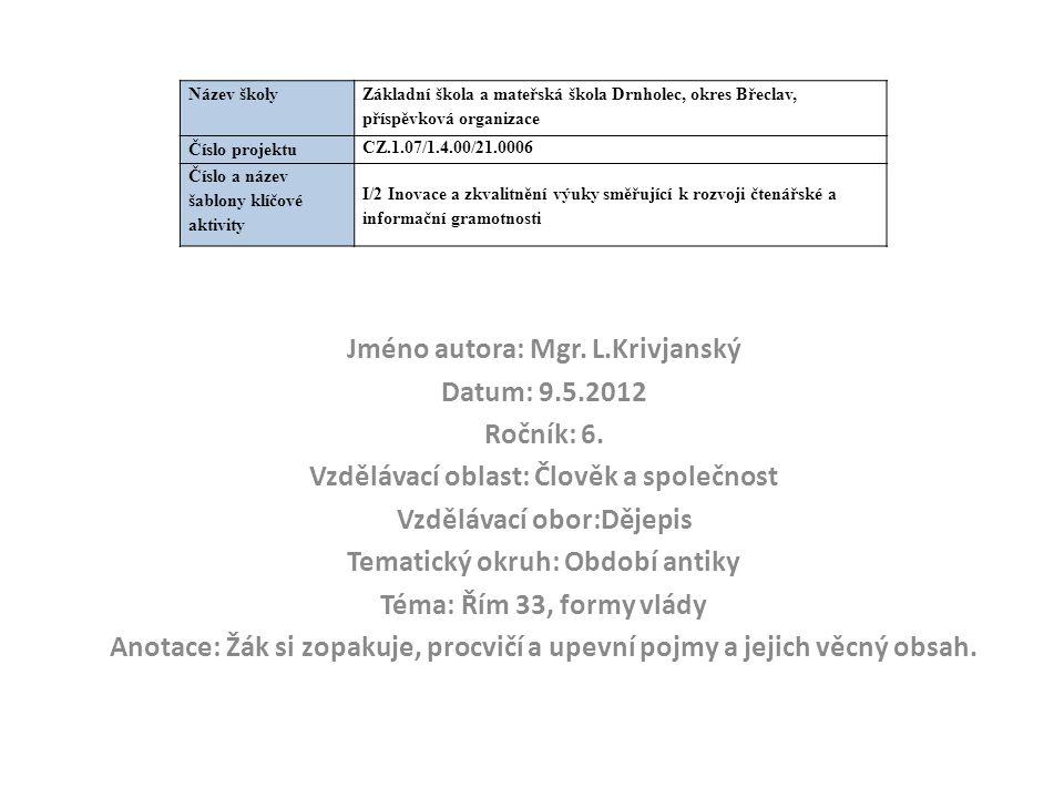 Jméno autora: Mgr. L.Krivjanský Datum: 9.5.2012 Ročník: 6.