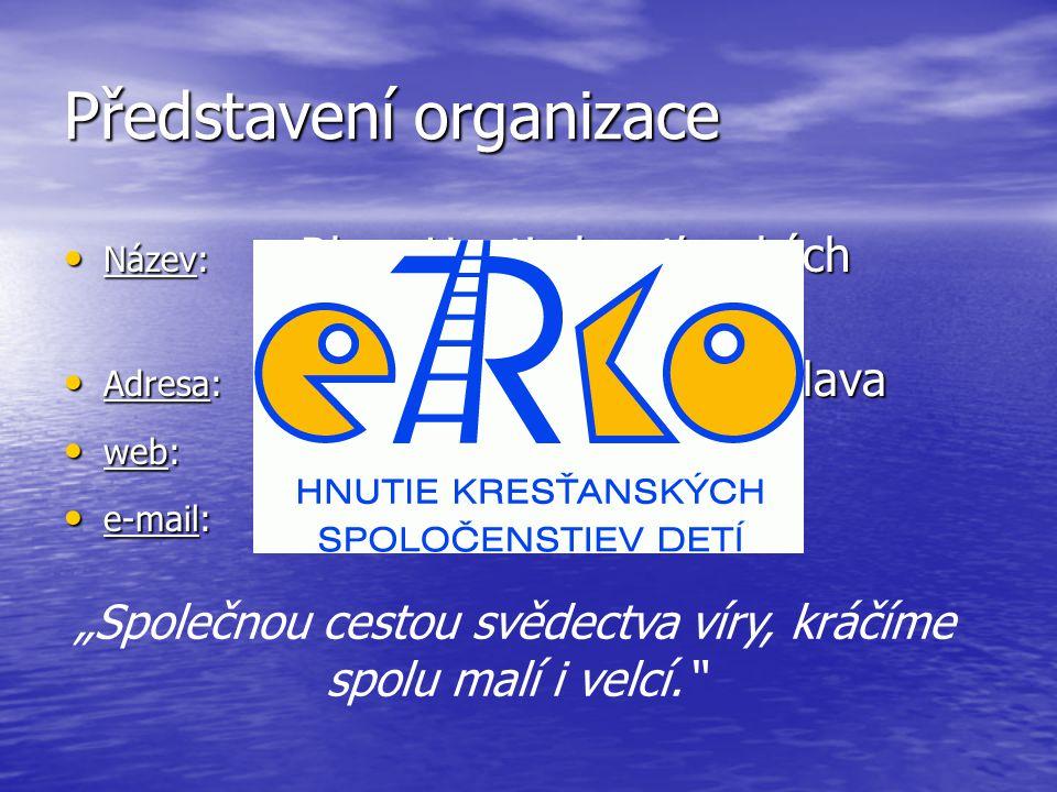 Představení organizace Název: eRko - Hnutie kresťanských spoločenstiev detí Název: eRko - Hnutie kresťanských spoločenstiev detí Adresa: Pražská 11, 8