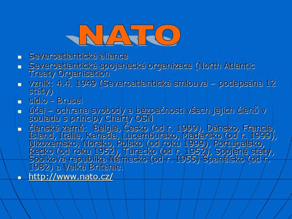 Severoatlantická aliance Severoatlantická spojenecká organizace (North Atlantic Treaty Organisation vznik: 4.4. 1949 (Severoatlantická smlouva – podep