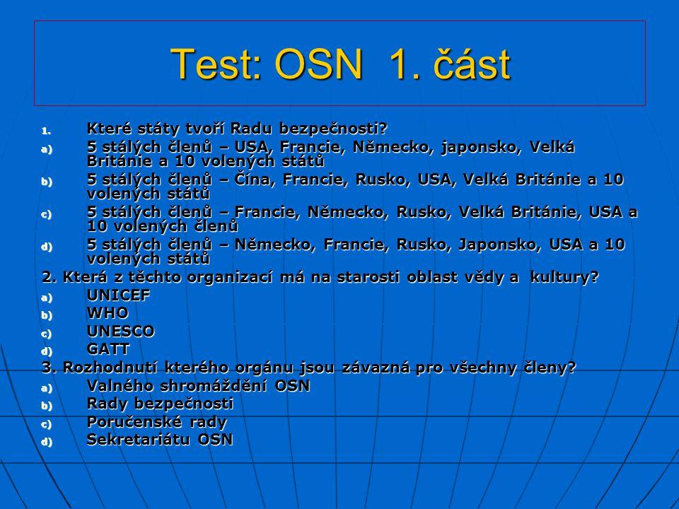 Test: OSN 1. část 1. Které státy tvoří Radu bezpečnosti? a) 5 stálých členů – USA, Francie, Německo, japonsko, Velká Británie a 10 volených států b) 5