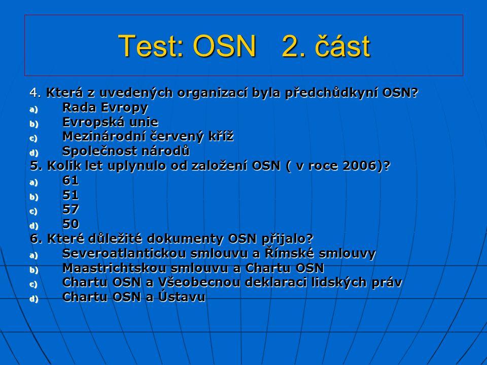 Test: OSN 2. část 4. Která z uvedených organizací byla předchůdkyní OSN? a) Rada Evropy b) Evropská unie c) Mezinárodní červený kříž d) Společnost nár