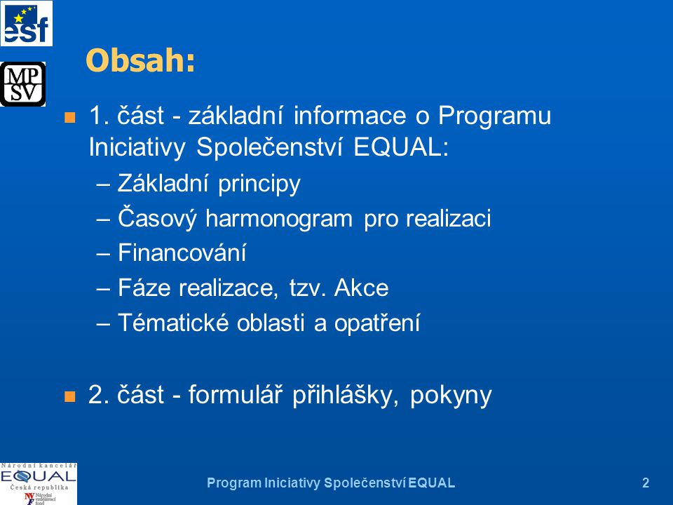 Program Iniciativy Společenství EQUAL3 Základní principy Iniciativy Společenství EQUAL n Partnerství n Společné rozhodování n Mezinárodní spolupráce n Inovativnost n Mainstreaming n Gender mainstreaming n Tématický přístup