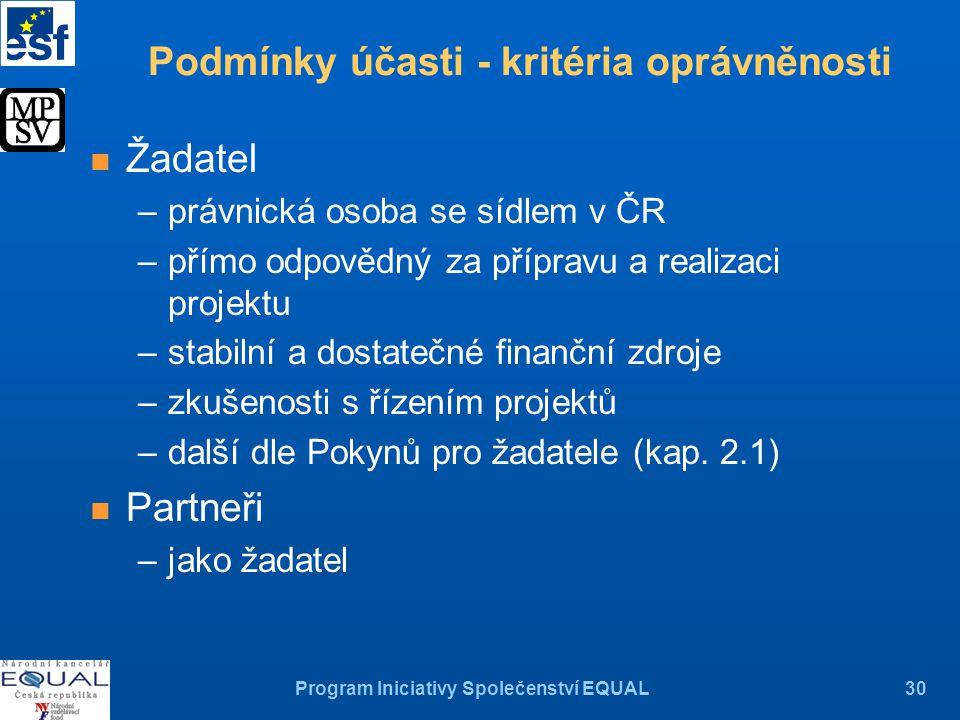 Program Iniciativy Společenství EQUAL30 n Žadatel –právnická osoba se sídlem v ČR –přímo odpovědný za přípravu a realizaci projektu –stabilní a dostatečné finanční zdroje –zkušenosti s řízením projektů –další dle Pokynů pro žadatele (kap.