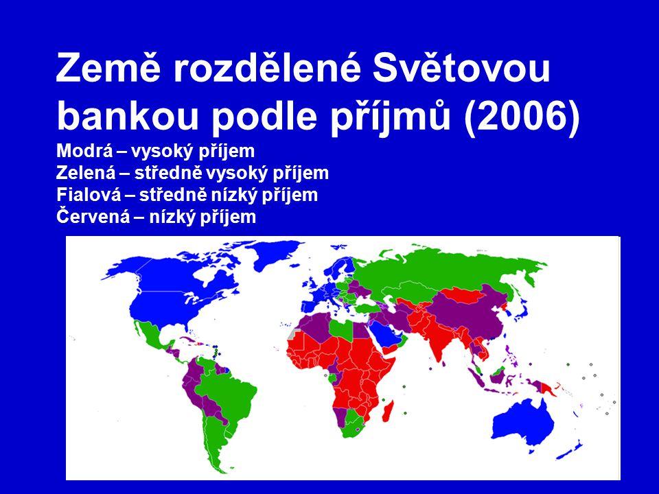 Země rozdělené Světovou bankou podle příjmů (2006) Modrá – vysoký příjem Zelená – středně vysoký příjem Fialová – středně nízký příjem Červená – nízký příjem