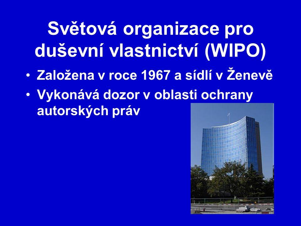 Světová organizace pro duševní vlastnictví (WIPO) Založena v roce 1967 a sídlí v Ženevě Vykonává dozor v oblasti ochrany autorských práv