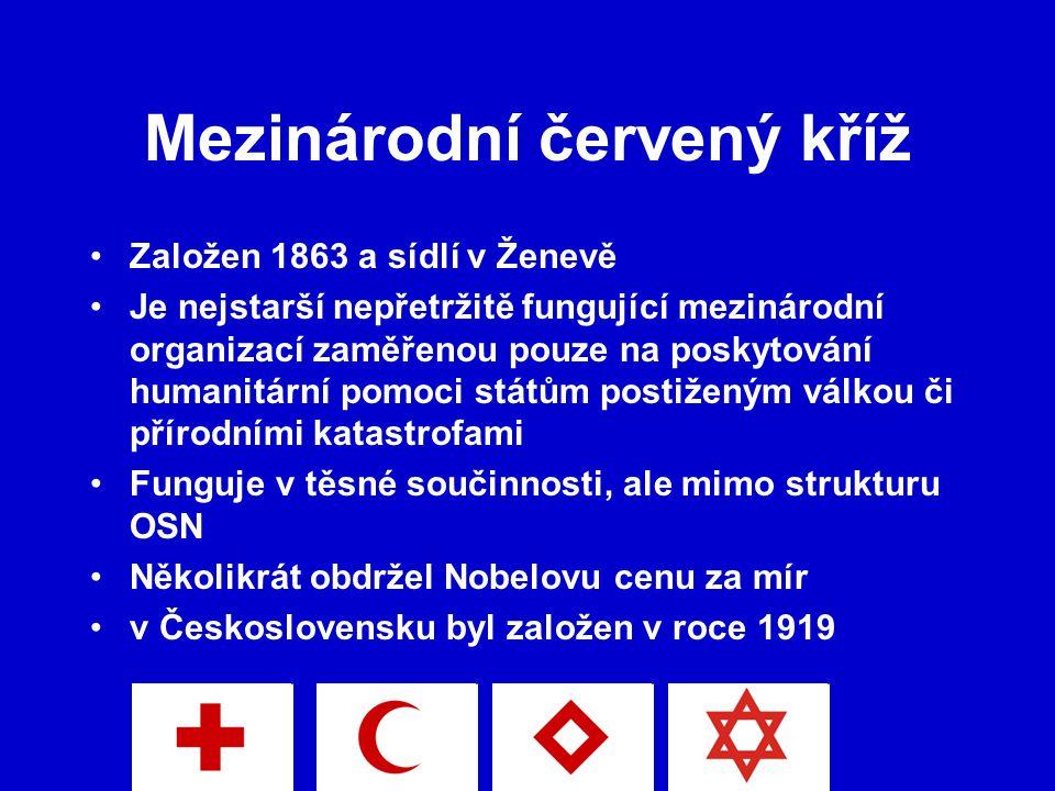 Mezinárodní červený kříž Založen 1863 a sídlí v Ženevě Je nejstarší nepřetržitě fungující mezinárodní organizací zaměřenou pouze na poskytování humanitární pomoci státům postiženým válkou či přírodními katastrofami Funguje v těsné součinnosti, ale mimo strukturu OSN Několikrát obdržel Nobelovu cenu za mír v Československu byl založen v roce 1919