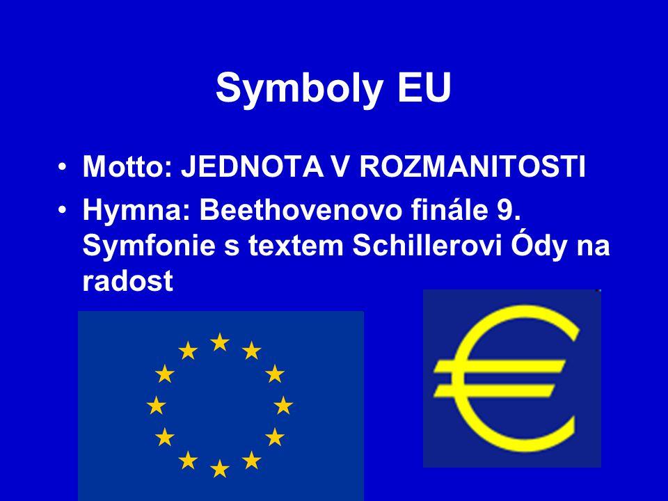 Symboly EU Motto: JEDNOTA V ROZMANITOSTI Hymna: Beethovenovo finále 9. Symfonie s textem Schillerovi Ódy na radost