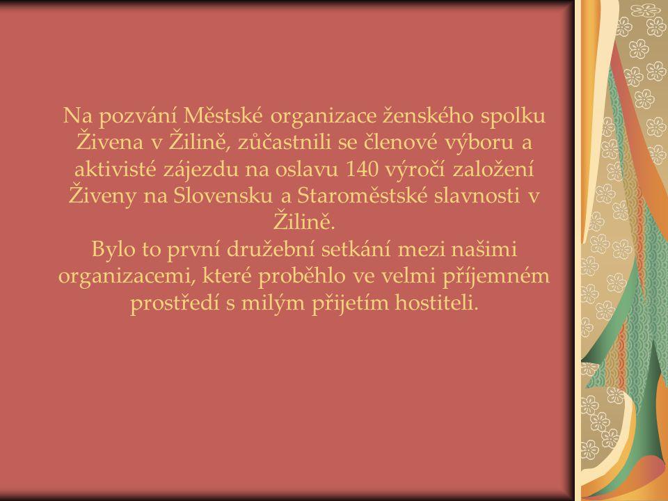 Na pozvání Městské organizace ženského spolku Živena v Žilině, zůčastnili se členové výboru a aktivisté zájezdu na oslavu 140 výročí založení Živeny na Slovensku a Staroměstské slavnosti v Žilině.