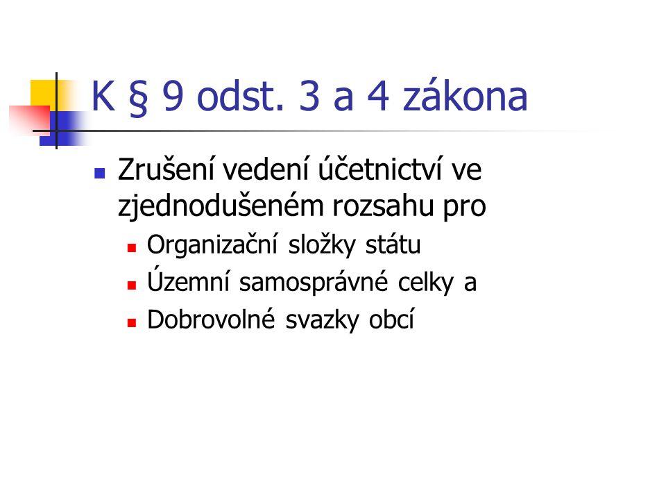 K § 9 odst. 3 a 4 zákona Zrušení vedení účetnictví ve zjednodušeném rozsahu pro Organizační složky státu Územní samosprávné celky a Dobrovolné svazky