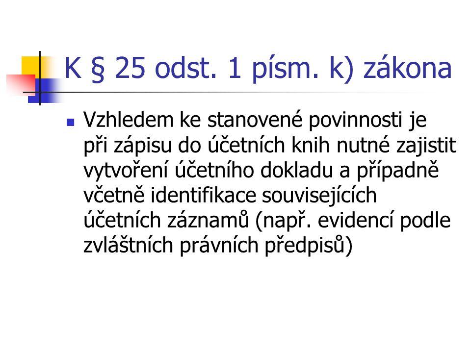 K § 25 odst. 1 písm. k) zákona Vzhledem ke stanovené povinnosti je při zápisu do účetních knih nutné zajistit vytvoření účetního dokladu a případně vč