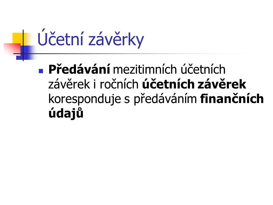 Účetní závěrky Předávání mezitimních účetních závěrek i ročních účetních závěrek koresponduje s předáváním finančních údajů