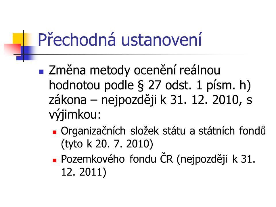 Přechodná ustanovení Změna metody ocenění reálnou hodnotou podle § 27 odst. 1 písm. h) zákona – nejpozději k 31. 12. 2010, s výjimkou: Organizačních s