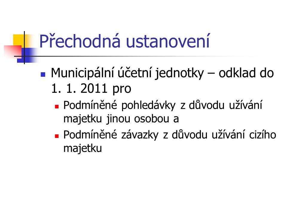 Přechodná ustanovení Municipální účetní jednotky – odklad do 1. 1. 2011 pro Podmíněné pohledávky z důvodu užívání majetku jinou osobou a Podmíněné záv