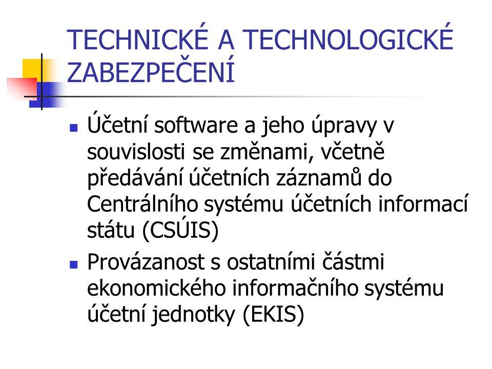TECHNICKÉ A TECHNOLOGICKÉ ZABEZPEČENÍ Účetní software a jeho úpravy v souvislosti se změnami, včetně předávání účetních záznamů do Centrálního systému