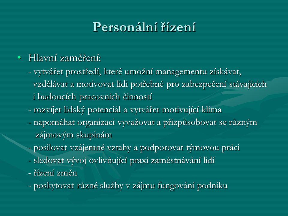 Personální řízení Hlavní zaměření:Hlavní zaměření: - vytvářet prostředí, které umožní managementu získávat, vzdělávat a motivovat lidi potřebné pro za