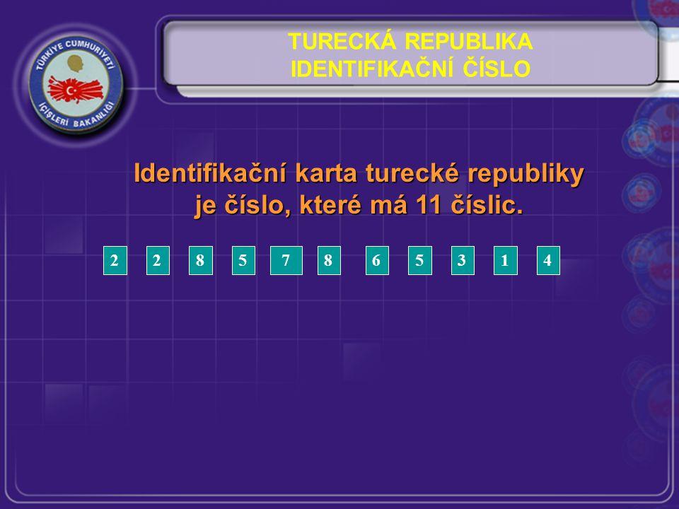 TURECKÁ REPUBLIKA IDENTIFIKAČNÍ ČÍSLO Identifikační karta turecké republiky je číslo, které má 11 číslic.