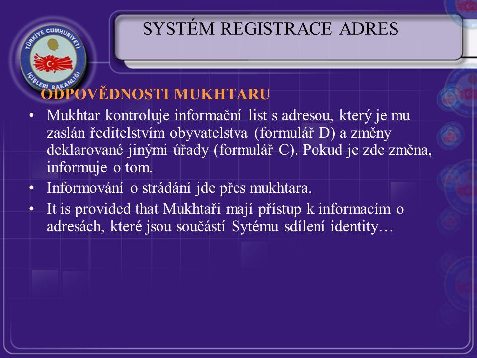 SYSTÉM REGISTRACE ADRES ODPOVĚDNOSTI MUKHTARU Mukhtar kontroluje informační list s adresou, který je mu zaslán ředitelstvím obyvatelstva (formulář D) a změny deklarované jinými úřady (formulář C).
