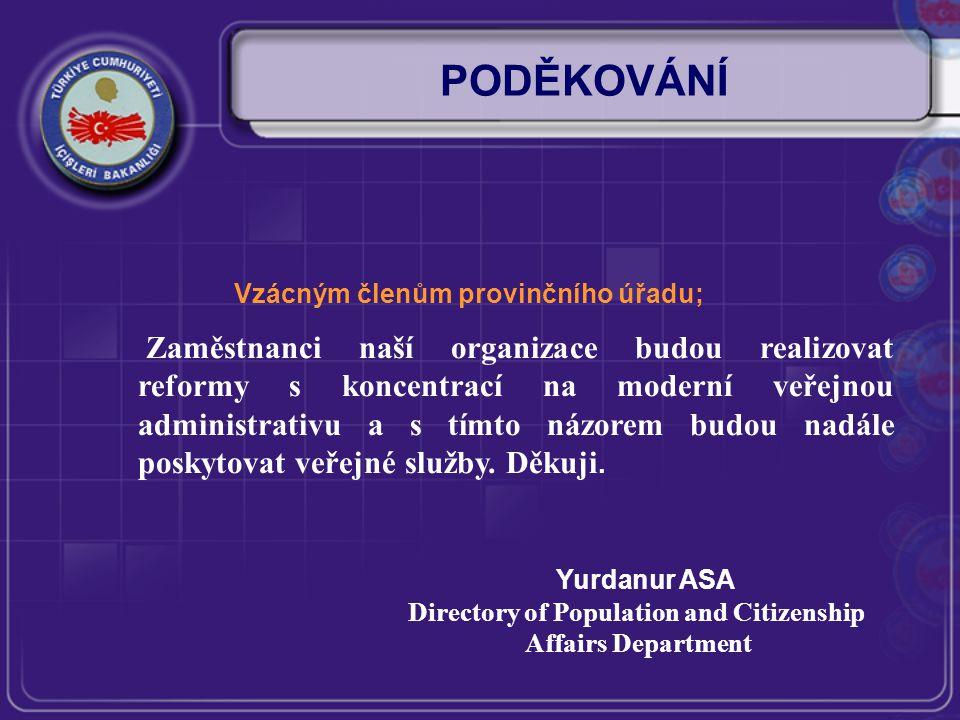 Vzácným členům provinčního úřadu; PODĚKOVÁNÍ Yurdanur ASA Directory of Population and Citizenship Affairs Department Zaměstnanci naší organizace budou realizovat reformy s koncentrací na moderní veřejnou administrativu a s tímto názorem budou nadále poskytovat veřejné služby.
