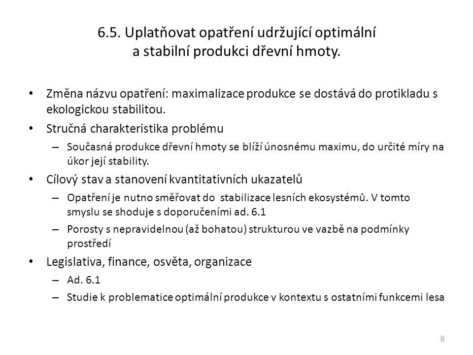 6.5. Uplatňovat opatření udržující optimální a stabilní produkci dřevní hmoty.